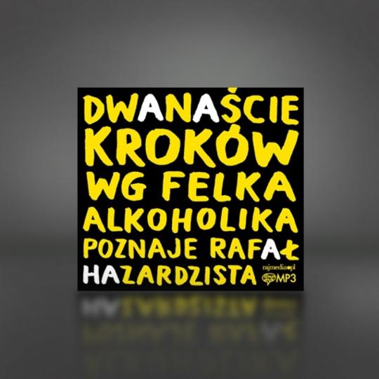 12 kroków wg Felka alkoholika poznaje Rafał hazardzista