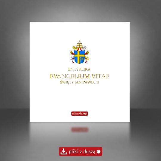 Evangelium vitae - encyklika o nienaruszalności i godności życia ludzkiego
